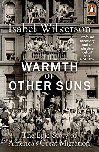 The Warmth of Other Suns: The Epic Story of America's Great Migration  eBook: Wilkerson, Isabel: Amazon.in: Kindle Store