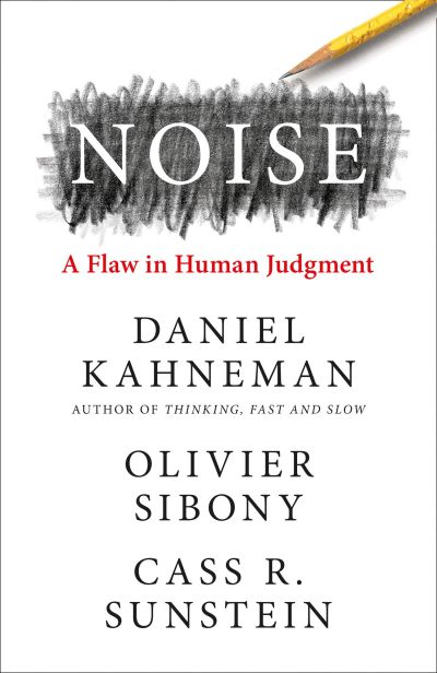 Noise, A Flaw in Human Judgment